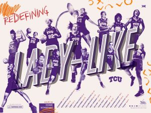 "TCU's team poster for the year highlights their campaign to redefine the term ""lady-like."""